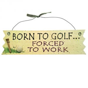 Born to Golf ... Forced to Work Sign